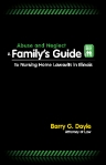 Download your free copy of Barry G. Doyle's Abuse & Neglect A Family's Guide To Nursing Home Lawsuits In Illinois